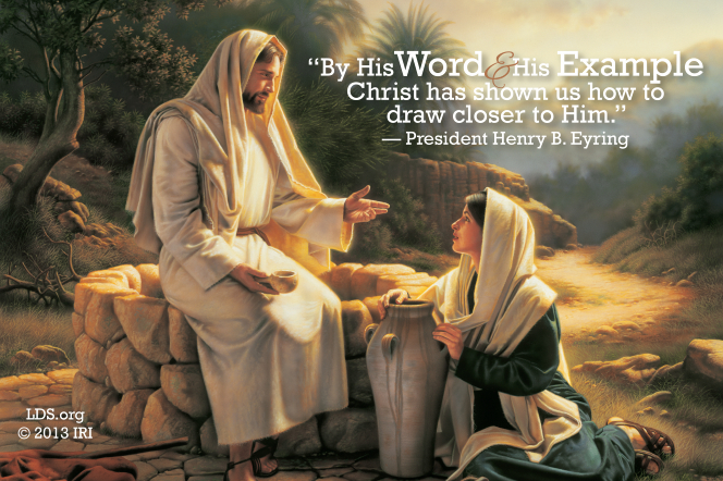 "A painting of Christ and the woman at the well, coupled with a quote by President Henry B. Eyring: ""Christ has shown us how to draw closer to Him."""