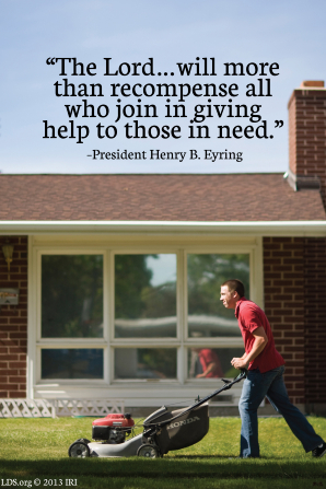 "An image of a man mowing a lawn, coupled with a quote by President Henry B. Eyring: ""The Lord … will more than recompense all who join in giving help."""