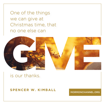 "A graphic with a white background combined with a quote by President Spencer W. Kimball: ""One of the things we can give at Christmas time … is our thanks."""