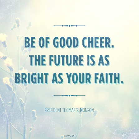 """A blue and white background combined with a quote by President Thomas S. Monson: """"The future is as bright as your faith."""""""