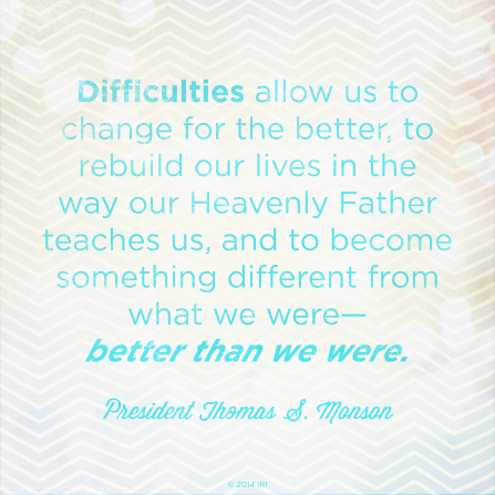 "A zigzag-patterned background combined with a quote by President Thomas S. Monson: ""Difficulties allow us to change for the better."""