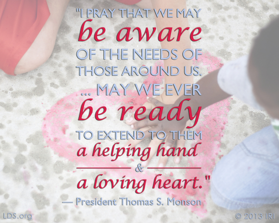 "An image of two children's hands, combined with a quote by President Thomas S. Monson: ""I pray that we may be aware of the needs of those around us."""