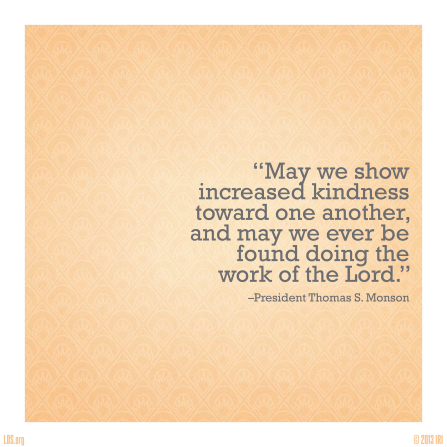 """A tan patterned background combined with a quote by President Thomas S. Monson: """"May we show increased kindness toward one another."""""""