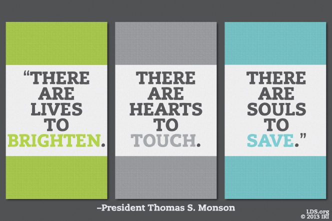 "A green, gray, and blue graphic combined with a quote by President Thomas S. Monson: ""There are lives to brighten, … hearts to touch, … souls to save."""