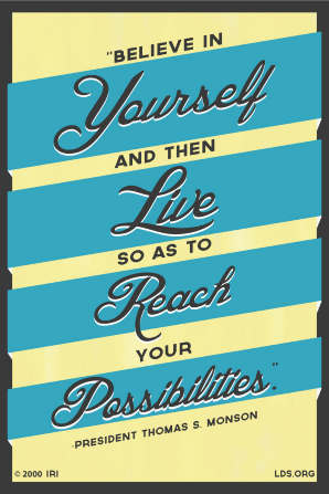 "A yellow and blue graphic paired with a quote by President Thomas S. Monson: ""Believe in yourself and then live so as to reach your possibilities."""