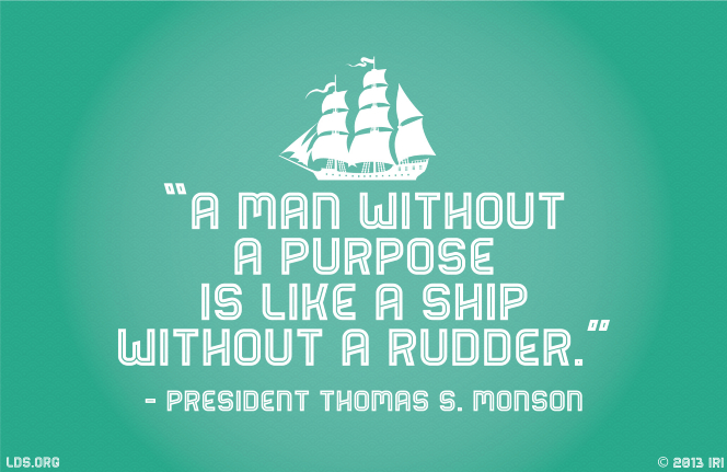 """A green background and ship graphic, combined with a quote by President Thomas S. Monson: """"A man without a purpose is like a ship without a rudder."""""""