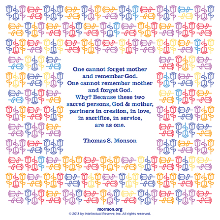 """A graphic with a colorful, flowery pattern, combined with a quote by President Thomas S. Monson: ""One cannot forget mother and remember God."" """