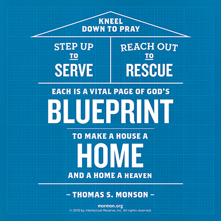 "A blueprint-like graphic with a quote by President Thomas S. Monson: ""Kneel down to pray. Step up to serve. Reach out to rescue."""