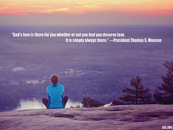 "A photograph of a hiker combined with a quote by President Thomas S. Monson: ""God's love is there for you whether or not you feel you deserve love."""
