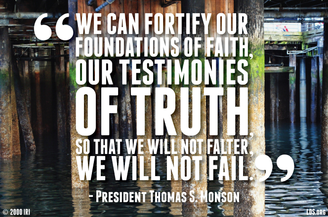 "A photograph of a pier combined with a quote by President Thomas S. Monson: ""We can fortify our foundations of faith … so that we will not falter."""