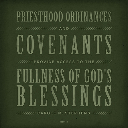 """A green graphic background paired with a quote by Sister Carole M. Stephens: """"Priesthood ordinances … provide access to God's blessings."""""""