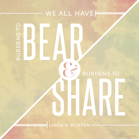 "An image of leaves overlaid with white text quoting Sister Linda K. Burton: ""We all have burdens to bear."""