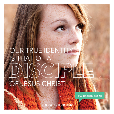 "An image of a young woman with a white text overlay quoting Sister Linda K. Burton: ""Our true identity is that of a disciple of Jesus Christ!"""
