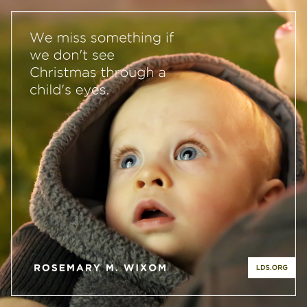 "An image of a baby coupled with a quote by Sister Rosemary M. Wixom: ""We miss something if we don't see Christmas through a child's eyes."""