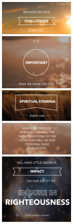 "A compilation of different scenes in nature combined with a quote by Elder Richard J. Maynes: ""It is important that we work on our spiritual stamina every day."""