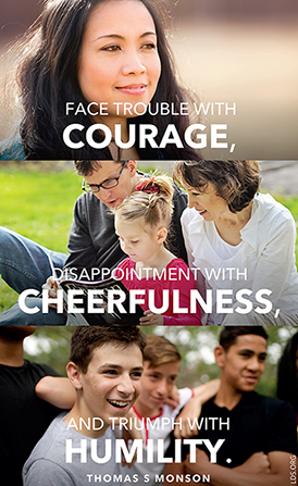 "A compilation of three images showing people in different settings, combined with a quote by President Thomas S. Monson: ""Face trouble with courage."""