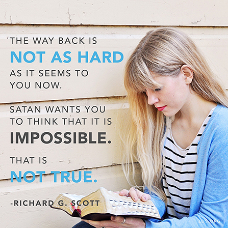 """An image of a young woman reading the scriptures, paired with a quote by Elder Richard G. Scott: """"The way back is not as hard as it seems to you now."""""""
