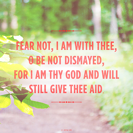 "An image of green trees combined with the words ""Fear not, I am with thee; oh, be not dismayed."""