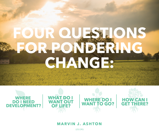 "A photograph of a field with a single tree, paired with a quote by Elder Marvin J. Ashton under the heading ""Four questions for pondering change.""A photograph of a field with a single tree, paired with a quote by Elder Marvin J. Ashton under the heading ""Four questions for pondering change."""