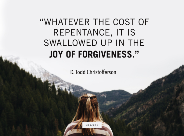 "An image of a girl in the mountains, combined with a quote by Elder D. Todd Christofferson: ""The cost of repentance ... is swallowed up in the joy of forgiveness."""
