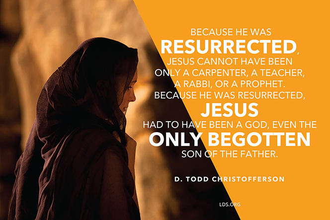 "An image of Mary at the tomb, coupled with a quote by Elder D. Todd Christofferson: ""Because He was resurrected, … Jesus had to have been a God."""