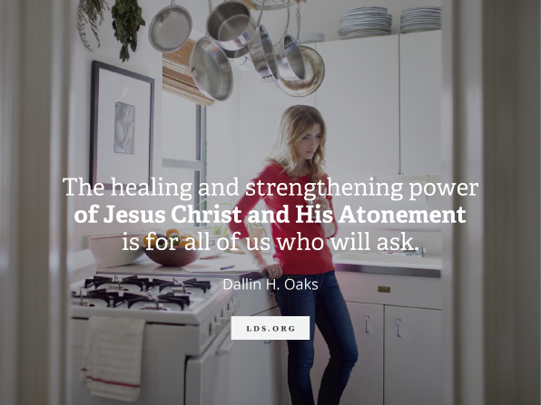 "A photograph of a woman standing in a kitchen, paired with a quote from Elder Dallin H. Oaks: ""His Atonement is for all of us who will ask."""