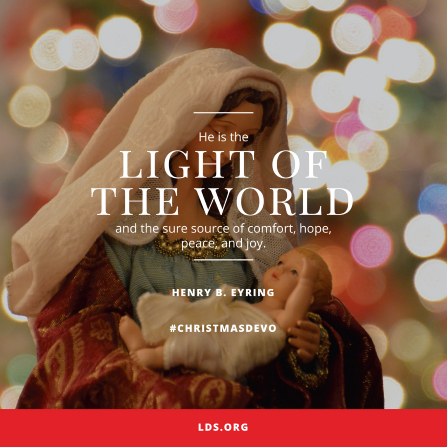 "An image of figurines of Mary and the Christ child from a Nativity set, paired with a quote by President Henry B. Eyring: ""He is the Light of the World."""