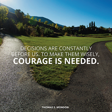 "An image of a fork in a path, paired with a quote by President Thomas S. Monson: ""Decisions are constantly before us. … Courage is needed."""
