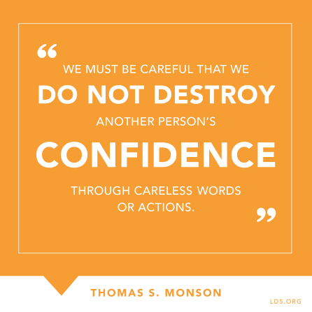 "An orange and white graphic of a quote by President Thomas S. Monson: ""We must be careful that we do not destroy another person's confidence."""