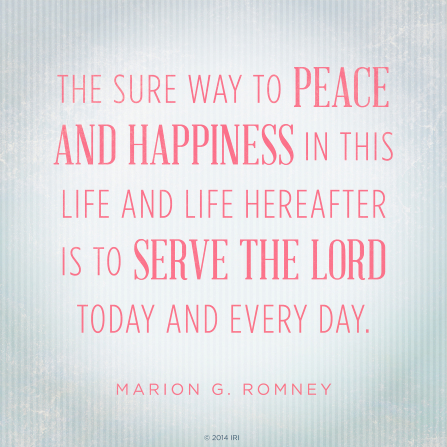 Peace and happiness in this life is to serve the Lord