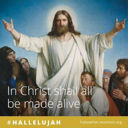 "A painting of Christ with outstretched arms, surrounded by a multitude of people, paired with the words ""In Christ shall all be made alive."""
