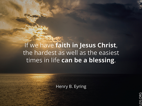 """An image of a sunset combined with a quote by President Henry B. Eyring: """"If we have faith in Jesus Christ, the hardest … times in life can be a blessing."""""""