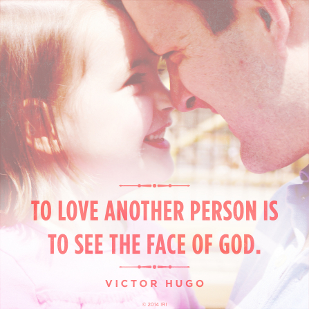 """A photograph of a father and his daughter with a quote by Victor Hugo: """"To love another person is to see the face of God."""""""