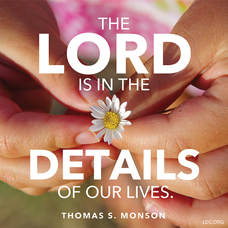 "A photograph of a girl's hands holding a daisy, paired with a quote by President Thomas S. Monson: ""The Lord is in the details."""