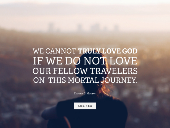 "An image of a woman sitting down, with a quote from President Thomas S. Monson: ""We cannot truly love God if we do not love our fellow travelers."""