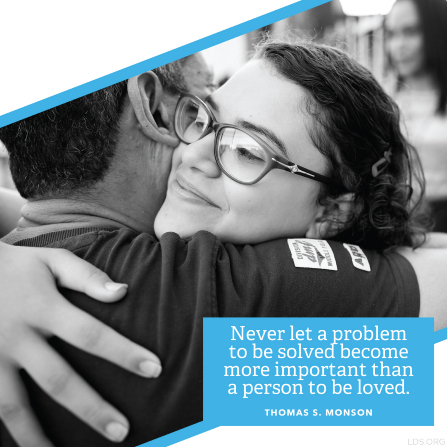 "A photograph of a girl hugging her dad, combined with a quote by President Thomas S. Monson: ""Never let a problem … become more important than a person."""