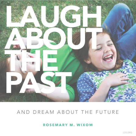 "A photograph of two little girls laughing, combined with a quote by Sister Rosemary M. Wixom: ""Laugh about the past."""