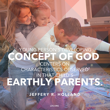"A photograph of a father and his children, combined with a quote by Elder Jeffrey R. Holland: ""Young person's developing concept of God centers on … that child's earthly parents."""