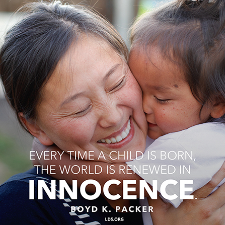 "A photograph of a woman and her child, combined with a quote by President Boyd K. Packer: ""Every time a child is born, the word is renewed in innocence."""