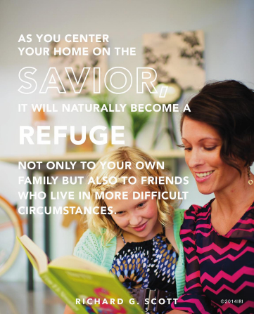"""An image of a mother and daughter reading and a quote by Elder Richard G. Scott: """"As you center your home on the Savior, it will … become a refuge… to your … family."""""""