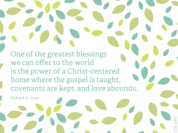 "A graphic of leaves in various shades of green, with a quote from Elder Richard G. Scott: ""A Christ-centered home."""