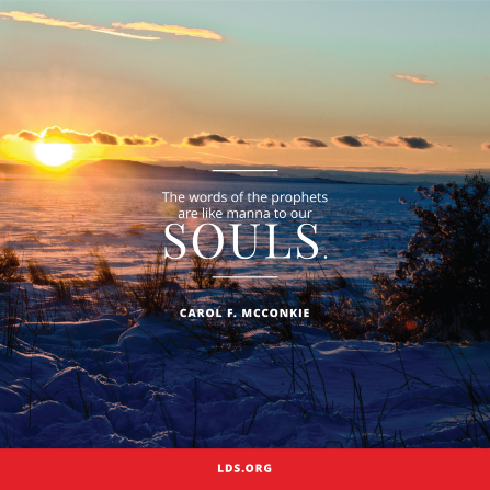 "A photograph of a sunset over a wintry field, with a quote by Sister Carol F. McConkie: ""The words of the prophets are like manna to our souls."""