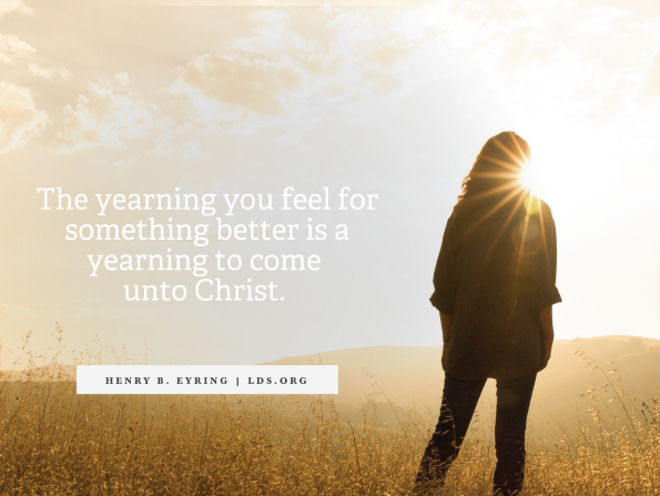 "A woman standing in a field and facing the sun, with a quote from President Henry B. Eyring: ""Come unto Christ."""