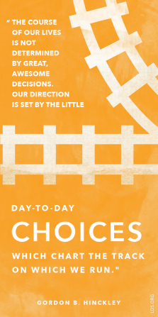 "A graphic of train tracks coupled with a quote by President Gordon B. Hinckley: ""The course of our lives is … determined by … day-to-day choices."""