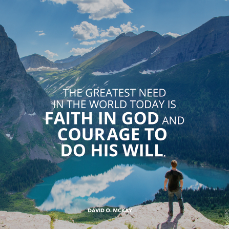 "A photograph of a man standing on a cliff, paired with a quote by President David O. McKay: ""The greatest need in the world today is faith in God."""