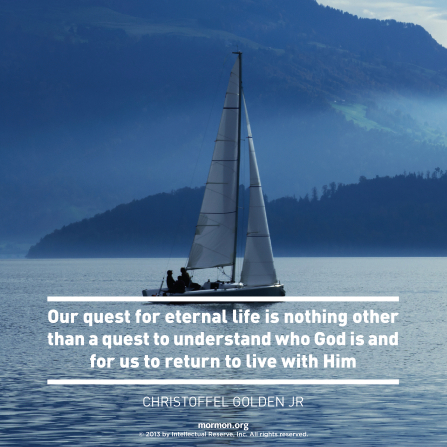 "A photograph of people on a sailboat and a quote by Elder Christoffel Golden: ""Our quest for eternal life is … a quest to understand who God is."""