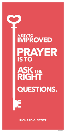 "A graphic of a key paired with a quote by Elder Richard G. Scott: ""A key to improved prayer is to ask the right questions."""