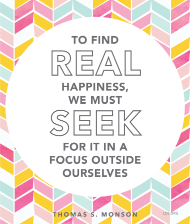 "A pink, blue, and yellow patterned background coupled with a quote by President Thomas S. Monson: ""To find real happiness, we must seek for it … outside ourselves."""