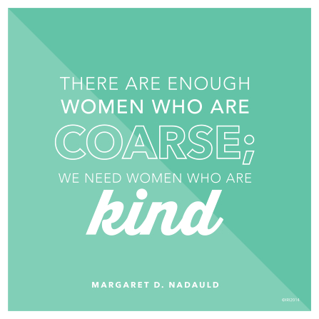 "A two-toned blue background graphic with a quote by Sister Margaret D. Nadauld over the top, ""We need women who are kind."""