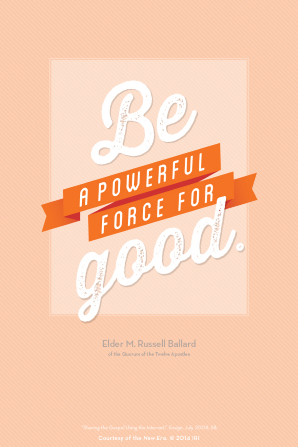 "A peach-colored background with a quote in white and orange from Elder M. Russell Ballard: ""Be a powerful force for good."""